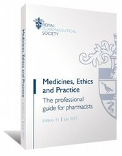Medicines, Ethics and Practice Royal Pharmaceutical Society of Great Britain
