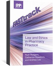 FASTtrack: Law and Ethics in Pharmacy Practice Rodgers, Ruth; Dewsbury, Catherine; Lea, Andrew