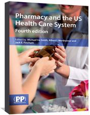 Pharmacy and the US Health Care System Edited by Smith, Michael Ira; Wertheimer, Albert I. and Fincham, Jack E.