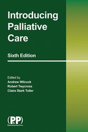 Introducing Palliative Care  (IPC 6)  Edited by Andrew Wilcock, Robert Twycross and Claire Stark Toller