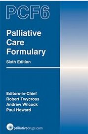 Palliative Care Formulary (PCF6) Edited by Robert Twycross, Andrew Wilcock, Paul Howard
