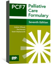 Palliative Care Formulary (PCF7) Edited by Andrew Wilcock, Paul Howard, Sarah Charlesworth